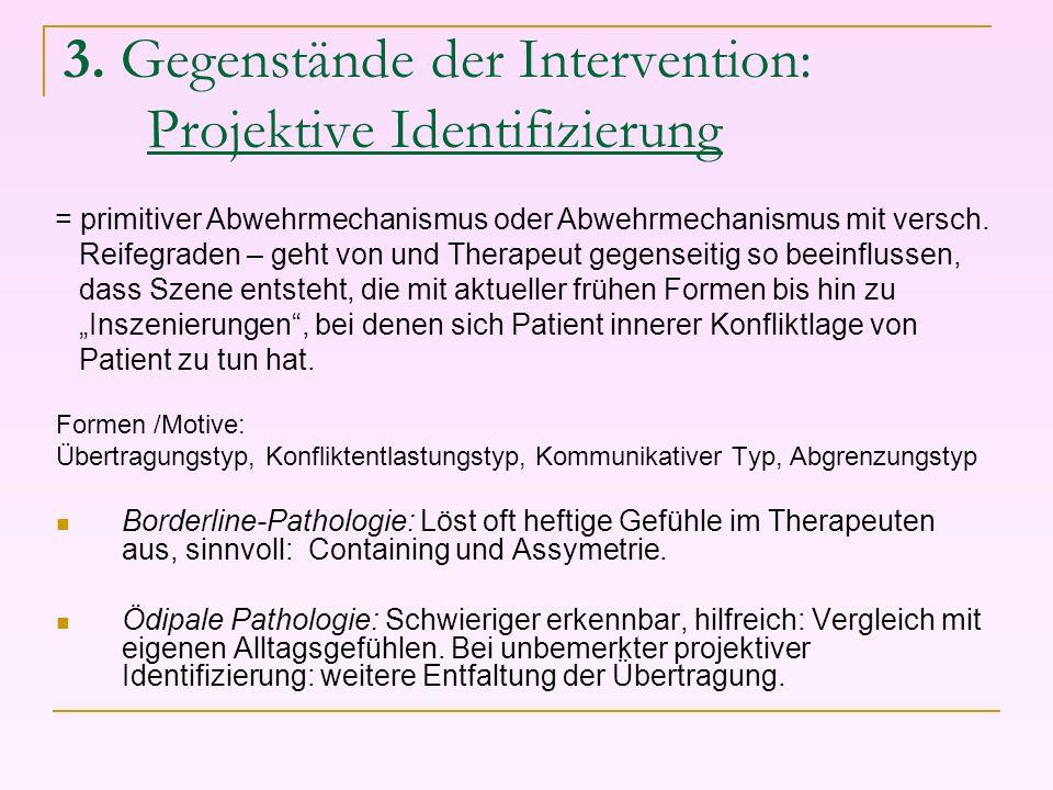 3. Gegenstände der Intervention: Projektive Identifizierung Formen /Motive: Übertragungstyp, Konfliktentlastungstyp, Kommunikativer Typ, Abgrenzungsty