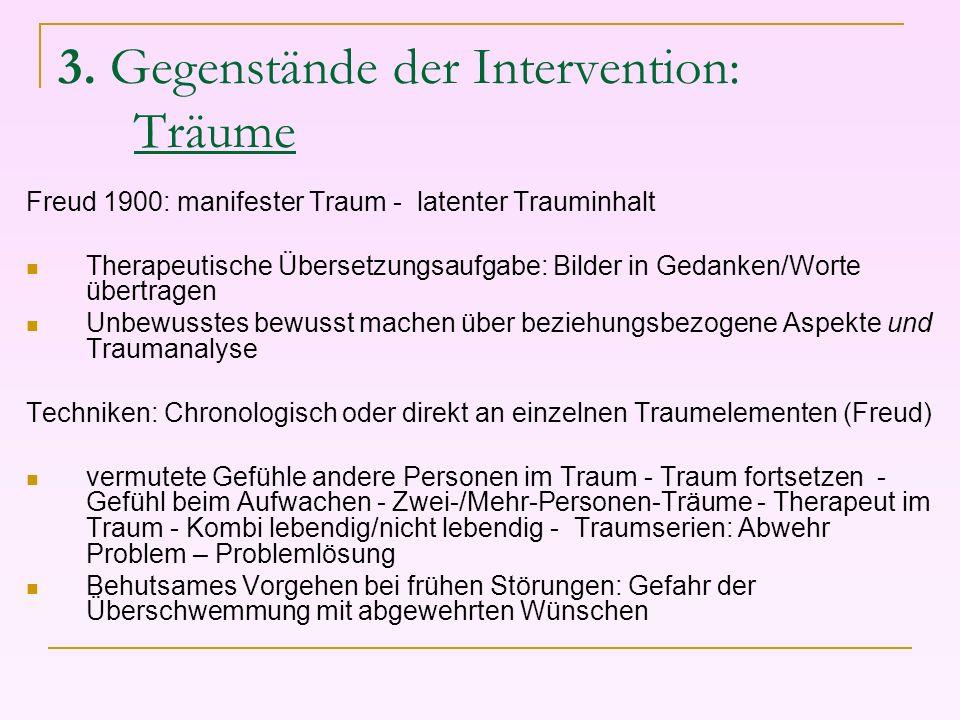 3. Gegenstände der Intervention: Träume Freud 1900: manifester Traum - latenter Trauminhalt Therapeutische Übersetzungsaufgabe: Bilder in Gedanken/Wor