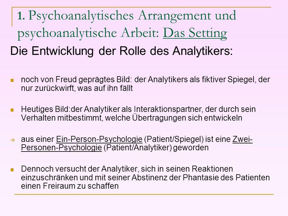 1. Psychoanalytisches Arrangement und psychoanalytische Arbeit: Das Setting Die Entwicklung der Rolle des Analytikers: noch von Freud geprägtes Bild: