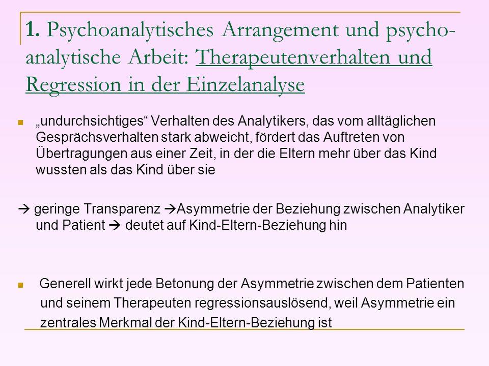 1. Psychoanalytisches Arrangement und psycho- analytische Arbeit: Therapeutenverhalten und Regression in der Einzelanalyse undurchsichtiges Verhalten