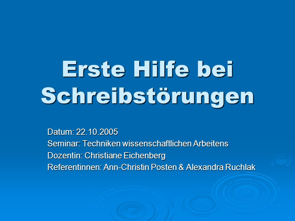 Erste Hilfe bei Schreibstörungen Datum: 22.10.2005 Seminar: Techniken wissenschaftlichen Arbeitens Dozentin: Christiane Eichenberg Referentinnen: Ann-