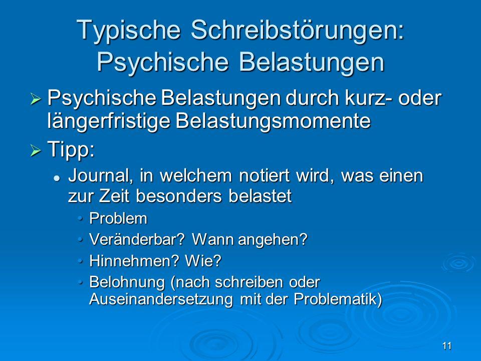 11 Typische Schreibstörungen: Psychische Belastungen Psychische Belastungen durch kurz- oder längerfristige Belastungsmomente Psychische Belastungen d