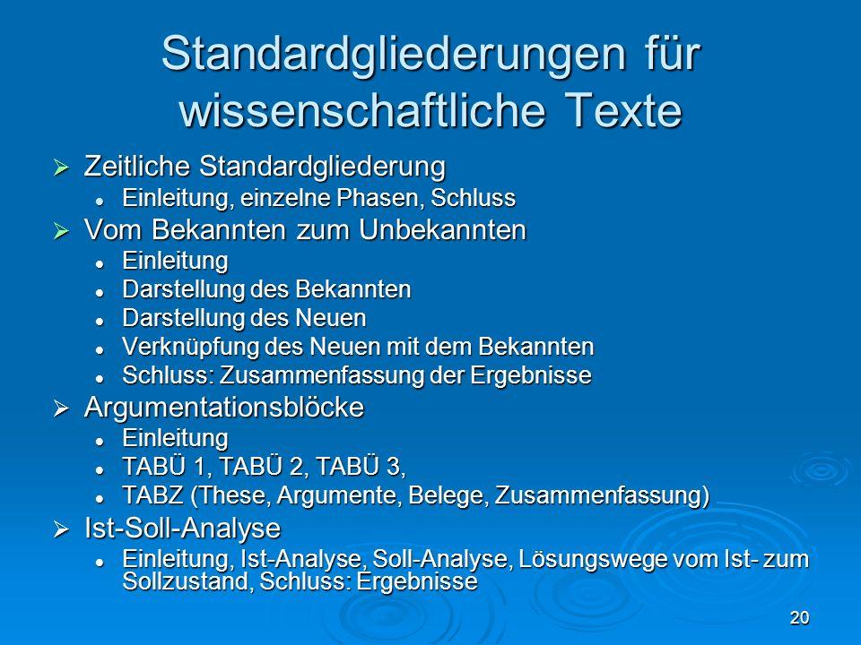 20 Standardgliederungen für wissenschaftliche Texte Zeitliche Standardgliederung Zeitliche Standardgliederung Einleitung, einzelne Phasen, Schluss Ein