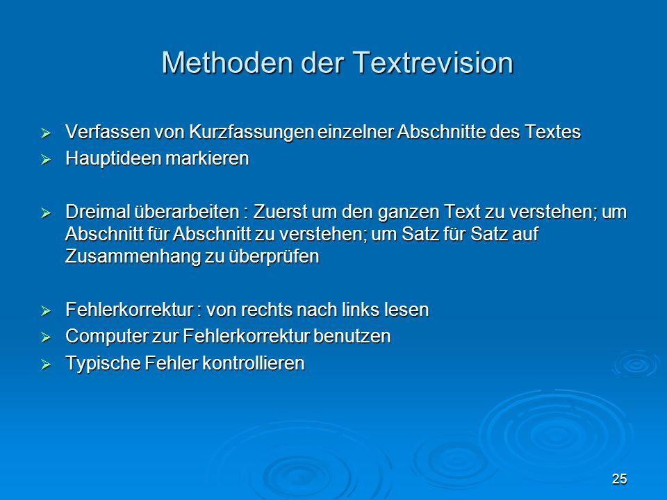 25 Methoden der Textrevision Methoden der Textrevision Verfassen von Kurzfassungen einzelner Abschnitte des Textes Verfassen von Kurzfassungen einzeln