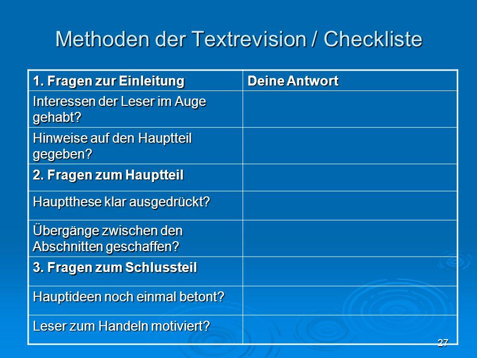 27 Methoden der Textrevision / Checkliste 1. Fragen zur Einleitung Deine Antwort Interessen der Leser im Auge gehabt? Hinweise auf den Hauptteil gegeb