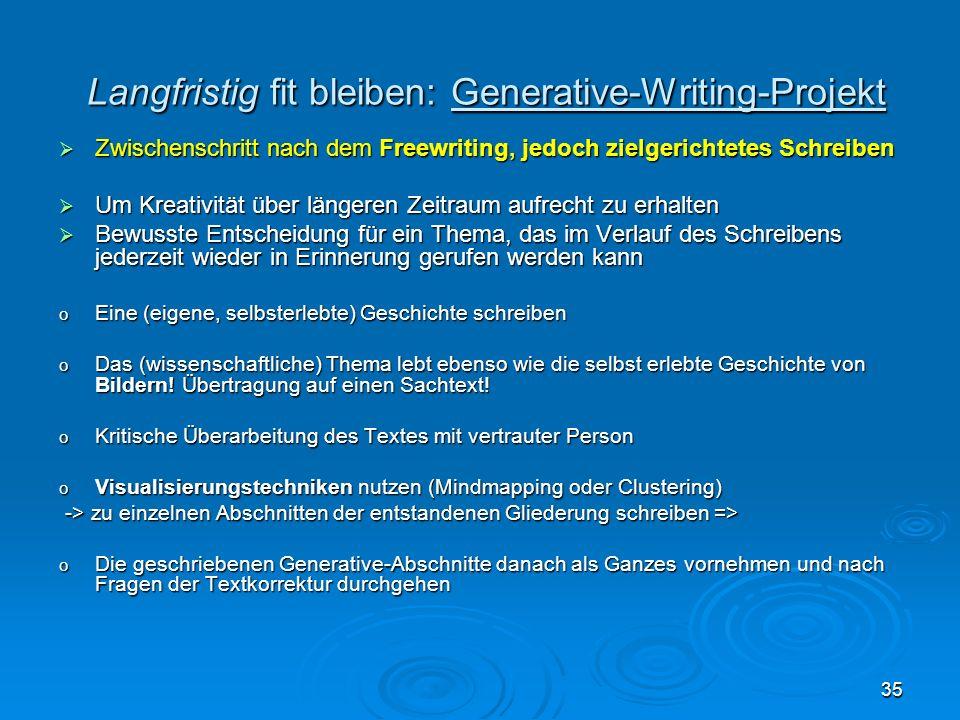 35 Langfristig fit bleiben: Generative-Writing-Projekt Langfristig fit bleiben: Generative-Writing-Projekt Zwischenschritt nach dem Freewriting, jedoc