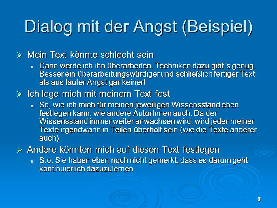 8 Dialog mit der Angst (Beispiel) Mein Text könnte schlecht sein Mein Text könnte schlecht sein Dann werde ich ihn überarbeiten. Techniken dazu gibt`s