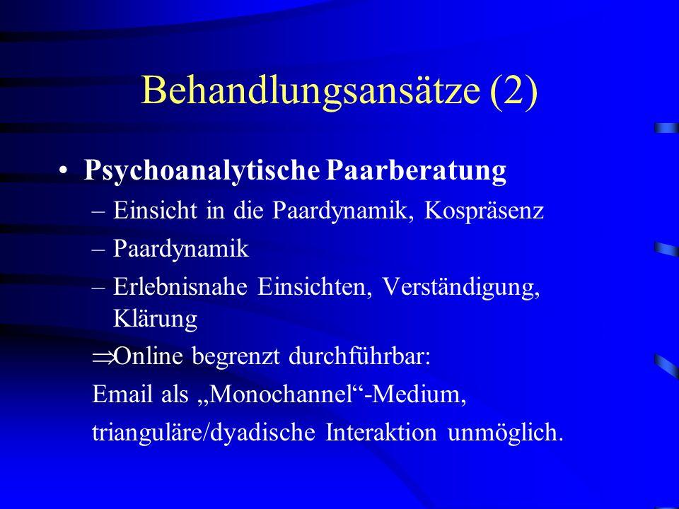 Behandlungsansätze (1) Psychoanalytische Einzelberatung –Symptom nicht unmittelbar im Mittelpunkt –Sinn- und Bedeutungszusammenhänge –Verdrängung und Gegenverdrängung (Freud) –Überdeterminiertheit sexueller Probleme Online begrenzt durchführbar: Informationsdefizite, Visual Cues, Beratungsdauer, Fehlende Nähe B/K.