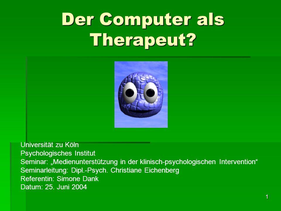 1 Der Computer als Therapeut? Universität zu Köln Psychologisches Institut Seminar: Medienunterstützung in der klinisch-psychologischen Intervention S