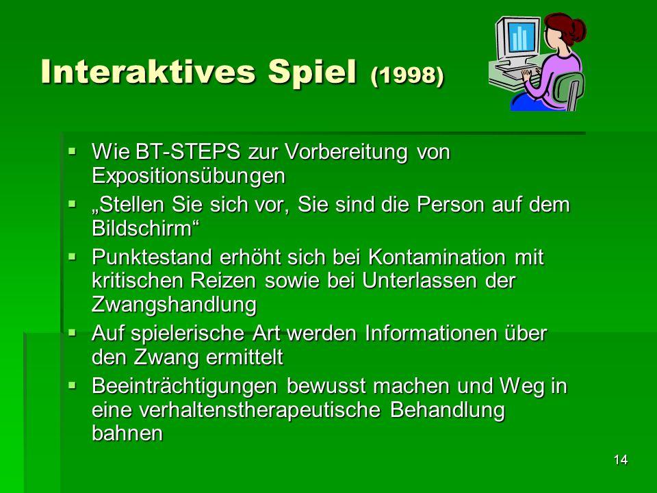 14 Interaktives Spiel (1998) Wie BT-STEPS zur Vorbereitung von Expositionsübungen Wie BT-STEPS zur Vorbereitung von Expositionsübungen Stellen Sie sic