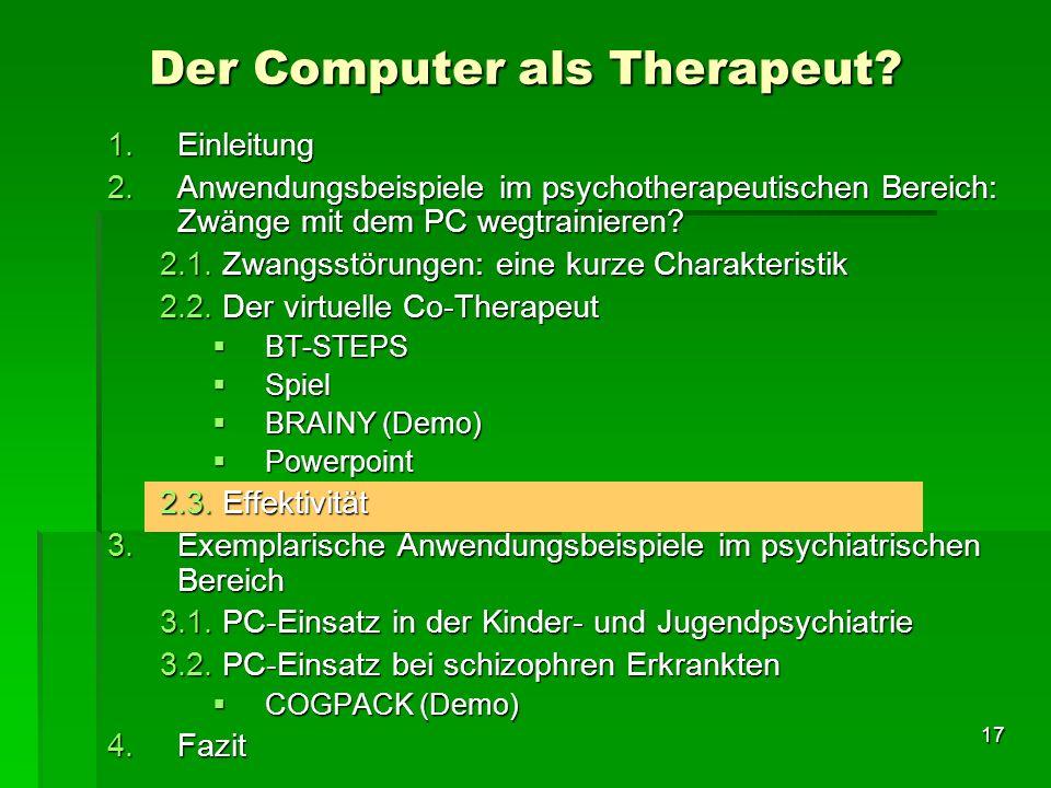 17 1.Einleitung 2.Anwendungsbeispiele im psychotherapeutischen Bereich: Zwänge mit dem PC wegtrainieren? 2.1. Zwangsstörungen: eine kurze Charakterist