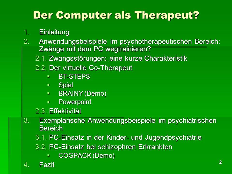 33 1.Einleitung 2.Anwendungsbeispiele im psychotherapeutischen Bereich: Zwänge mit dem PC wegtrainieren.