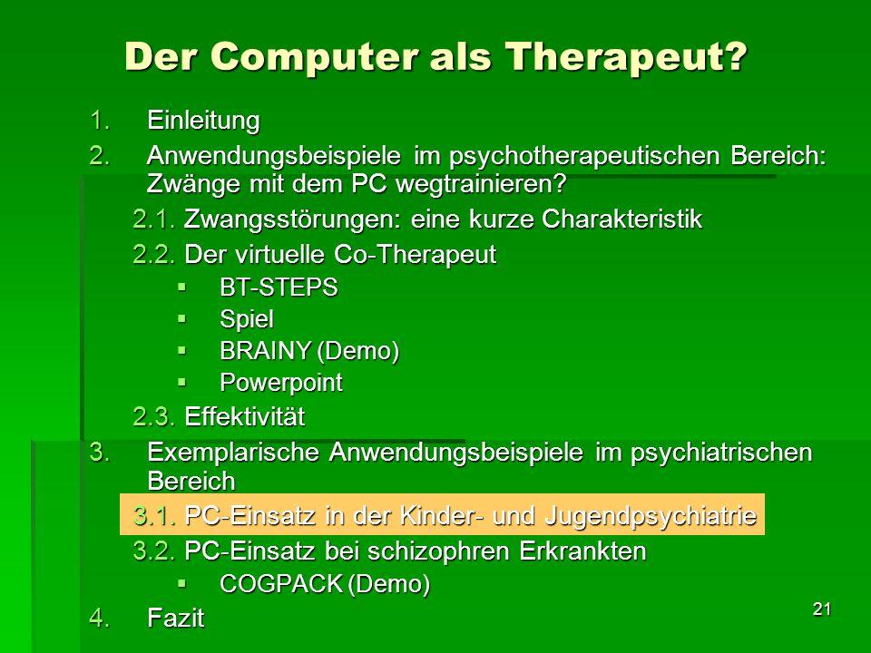 21 1.Einleitung 2.Anwendungsbeispiele im psychotherapeutischen Bereich: Zwänge mit dem PC wegtrainieren? 2.1. Zwangsstörungen: eine kurze Charakterist
