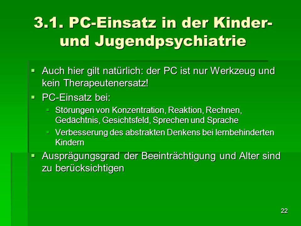 22 3.1. PC-Einsatz in der Kinder- und Jugendpsychiatrie Auch hier gilt natürlich: der PC ist nur Werkzeug und kein Therapeutenersatz! Auch hier gilt n