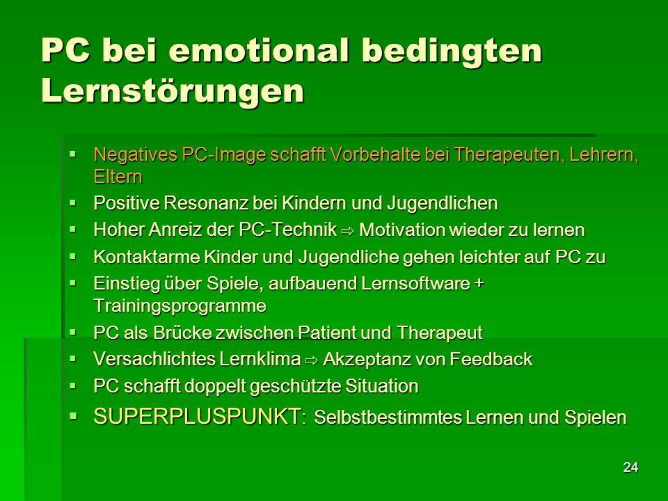 24 PC bei emotional bedingten Lernstörungen Negatives PC-Image schafft Vorbehalte bei Therapeuten, Lehrern, Eltern Negatives PC-Image schafft Vorbehal
