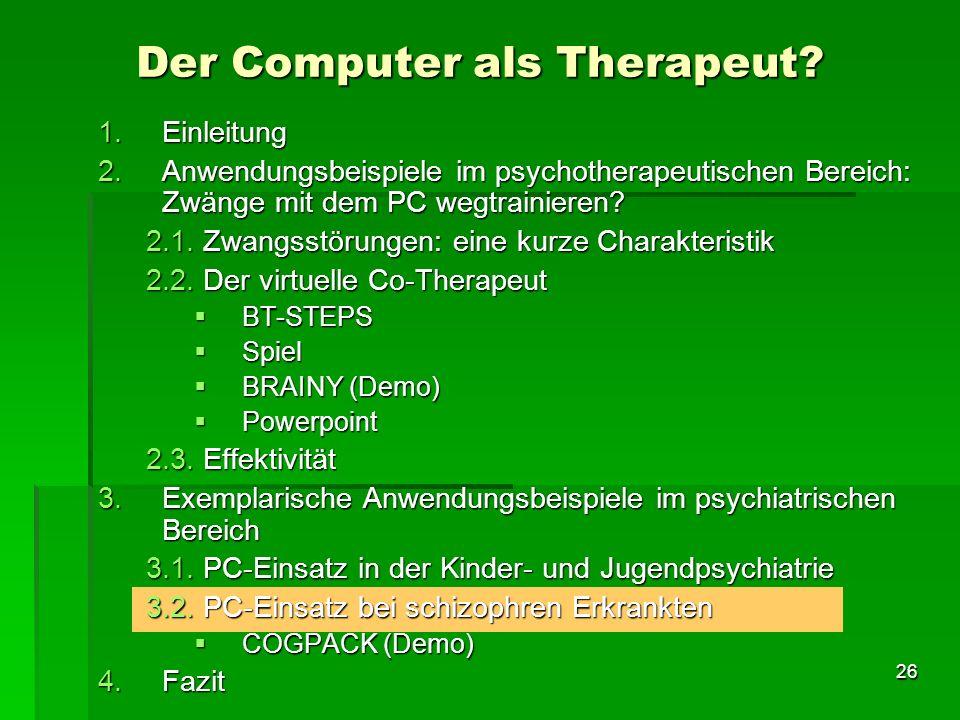 26 1.Einleitung 2.Anwendungsbeispiele im psychotherapeutischen Bereich: Zwänge mit dem PC wegtrainieren? 2.1. Zwangsstörungen: eine kurze Charakterist