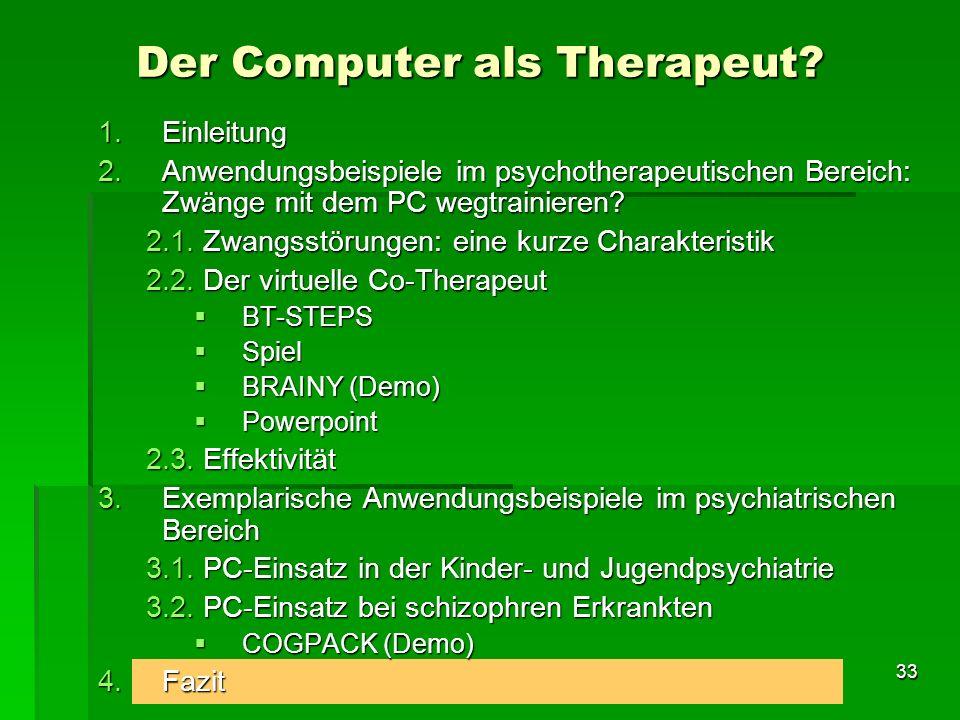 33 1.Einleitung 2.Anwendungsbeispiele im psychotherapeutischen Bereich: Zwänge mit dem PC wegtrainieren? 2.1. Zwangsstörungen: eine kurze Charakterist