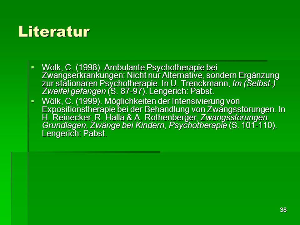 38 Literatur Wölk, C. (1998). Ambulante Psychotherapie bei Zwangserkrankungen: Nicht nur Alternative, sondern Ergänzung zur stationären Psychotherapie