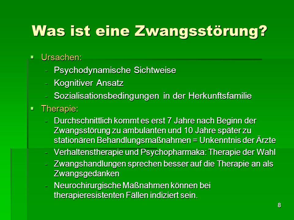 8 Ursachen: Ursachen: -Psychodynamische Sichtweise -Kognitiver Ansatz -Sozialisationsbedingungen in der Herkunftsfamilie Therapie: Therapie: -Durchsch