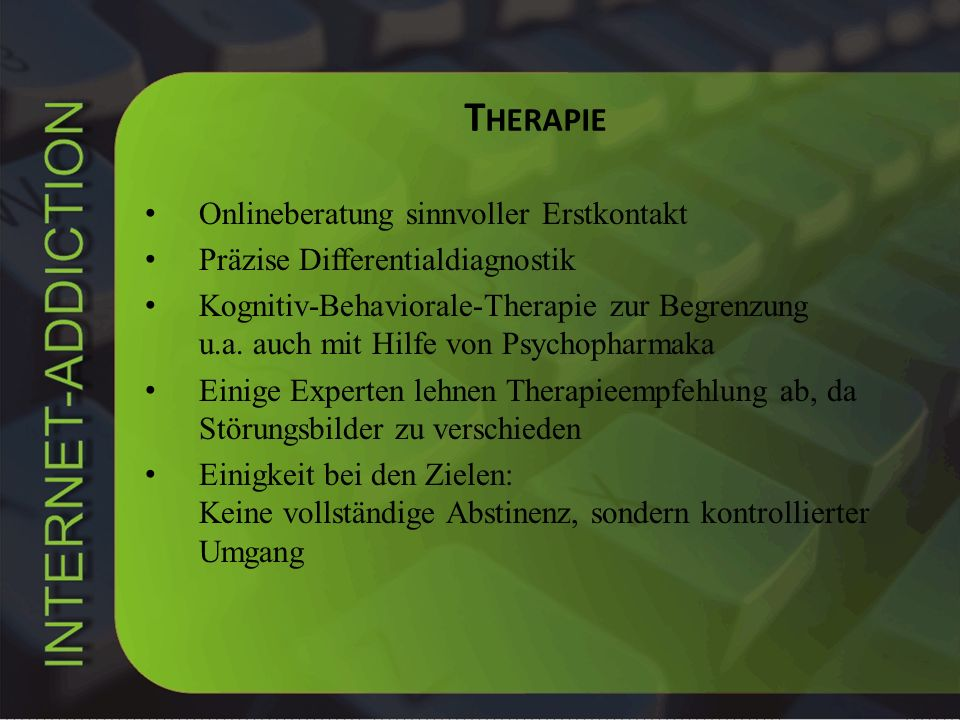 T HERAPIE Onlineberatung sinnvoller Erstkontakt Präzise Differentialdiagnostik Kognitiv-Behaviorale-Therapie zur Begrenzung u.a. auch mit Hilfe von Ps