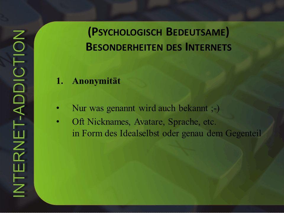 (P SYCHOLOGISCH B EDEUTSAME ) B ESONDERHEITEN DES I NTERNETS 1.Anonymität Nur was genannt wird auch bekannt ;-) Oft Nicknames, Avatare, Sprache, etc.