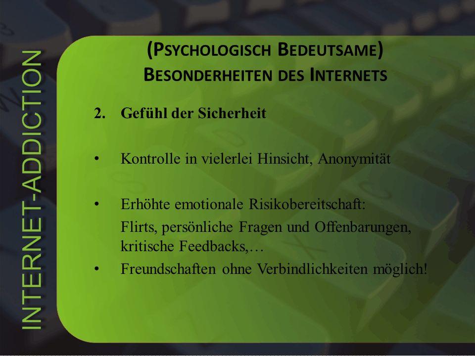 (P SYCHOLOGISCH B EDEUTSAME ) B ESONDERHEITEN DES I NTERNETS 2.Gefühl der Sicherheit Kontrolle in vielerlei Hinsicht, Anonymität Erhöhte emotionale Ri