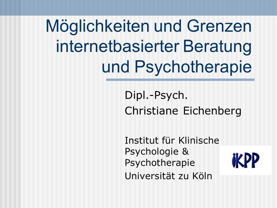 Möglichkeiten und Grenzen internetbasierter Beratung und Psychotherapie Dipl.-Psych. Christiane Eichenberg Institut für Klinische Psychologie & Psycho