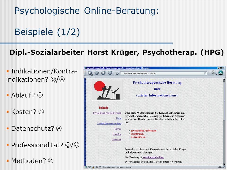 Psychologische Online-Beratung: Beispiele (1/2) Dipl.-Sozialarbeiter Horst Krüger, Psychotherap. (HPG) Indikationen/Kontra- indikationen? / Ablauf? Ko