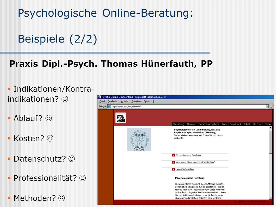 Psychologische Online-Beratung: Beispiele (2/2) Indikationen/Kontra- indikationen? Ablauf? Kosten? Datenschutz? Professionalität? Methoden? Praxis Dip