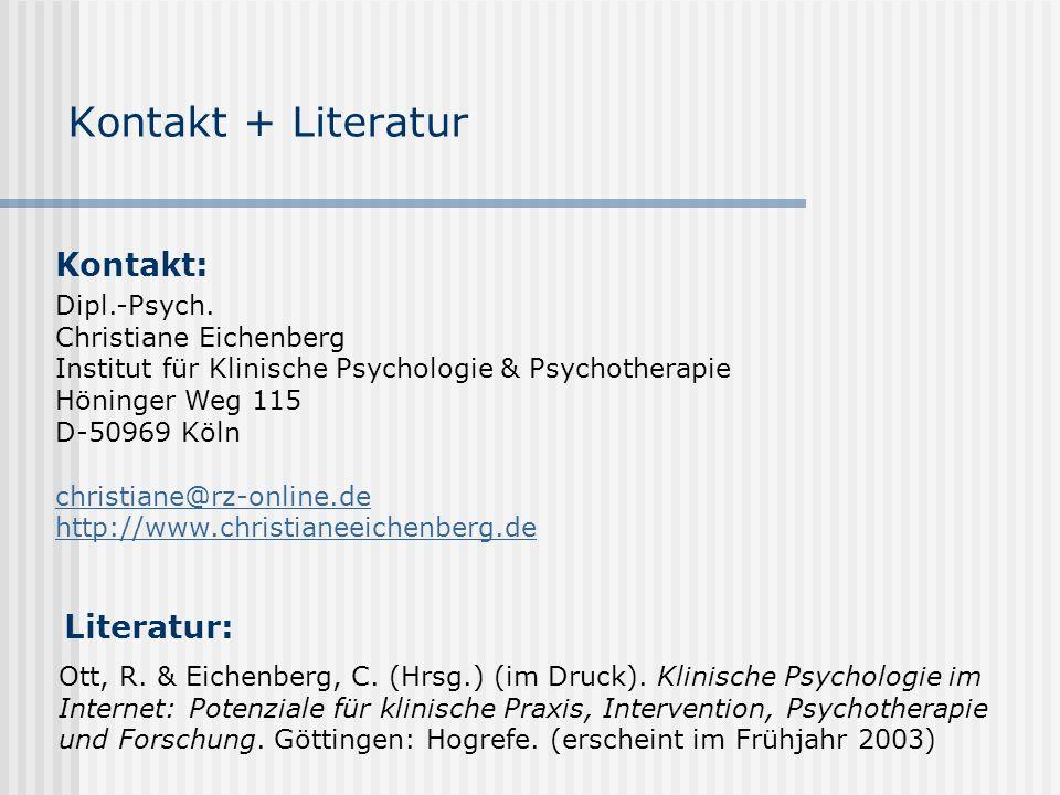 Kontakt + Literatur Dipl.-Psych. Christiane Eichenberg Institut für Klinische Psychologie & Psychotherapie Höninger Weg 115 D-50969 Köln christiane@rz