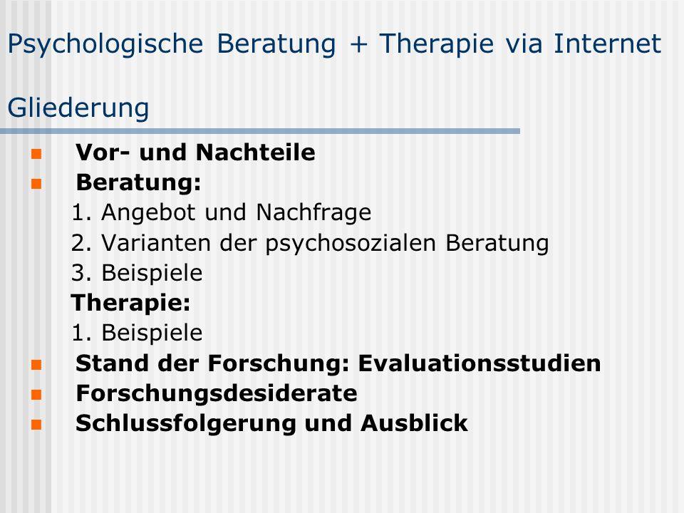 Psychologische Beratung + Therapie via Internet Gliederung Vor- und Nachteile Beratung: 1. Angebot und Nachfrage 2. Varianten der psychosozialen Berat