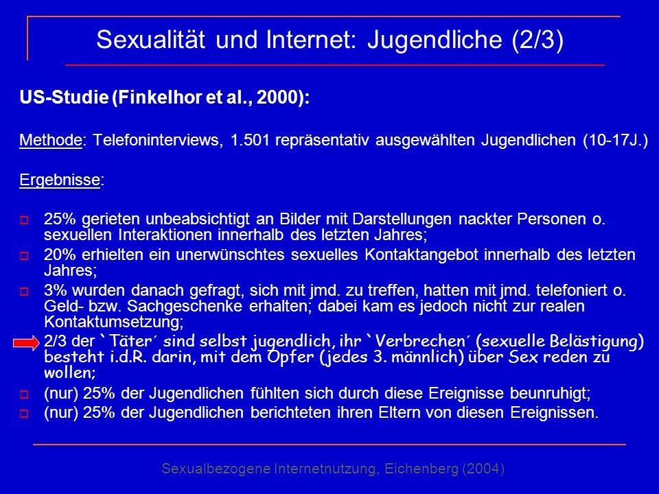 Sexualität und Internet: Jugendliche (2/3) US-Studie (Finkelhor et al., 2000): Methode: Telefoninterviews, 1.501 repräsentativ ausgewählten Jugendlich
