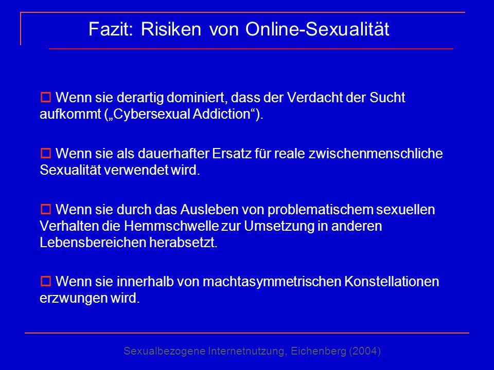 Fazit: Risiken von Online-Sexualität Wenn sie derartig dominiert, dass der Verdacht der Sucht aufkommt (Cybersexual Addiction). Wenn sie als dauerhaft
