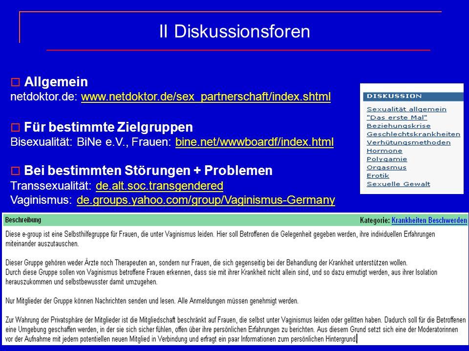 II Diskussionsforen Allgemein netdoktor.de: www.netdoktor.de/sex_partnerschaft/index.shtmlwww.netdoktor.de/sex_partnerschaft/index.shtml Für bestimmte