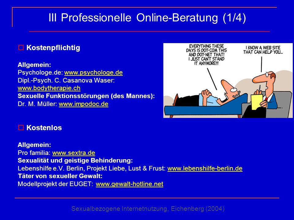 III Professionelle Online-Beratung (1/4) Kostenpflichtig Allgemein: Psychologe.de: www.psychologe.dewww.psychologe.de Dipl.-Psych. C. Casanova Waser:
