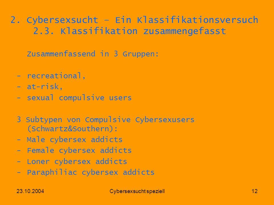 23.10.2004Cybersexsucht speziell12 2. Cybersexsucht – Ein Klassifikationsversuch 2.3. Klassifikation zusammengefasst Zusammenfassend in 3 Gruppen: -re