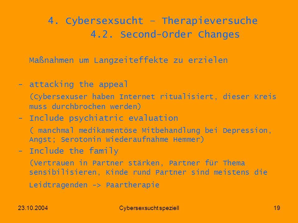23.10.2004Cybersexsucht speziell19 4. Cybersexsucht – Therapieversuche 4.2. Second-Order Changes Maßnahmen um Langzeiteffekte zu erzielen -attacking t