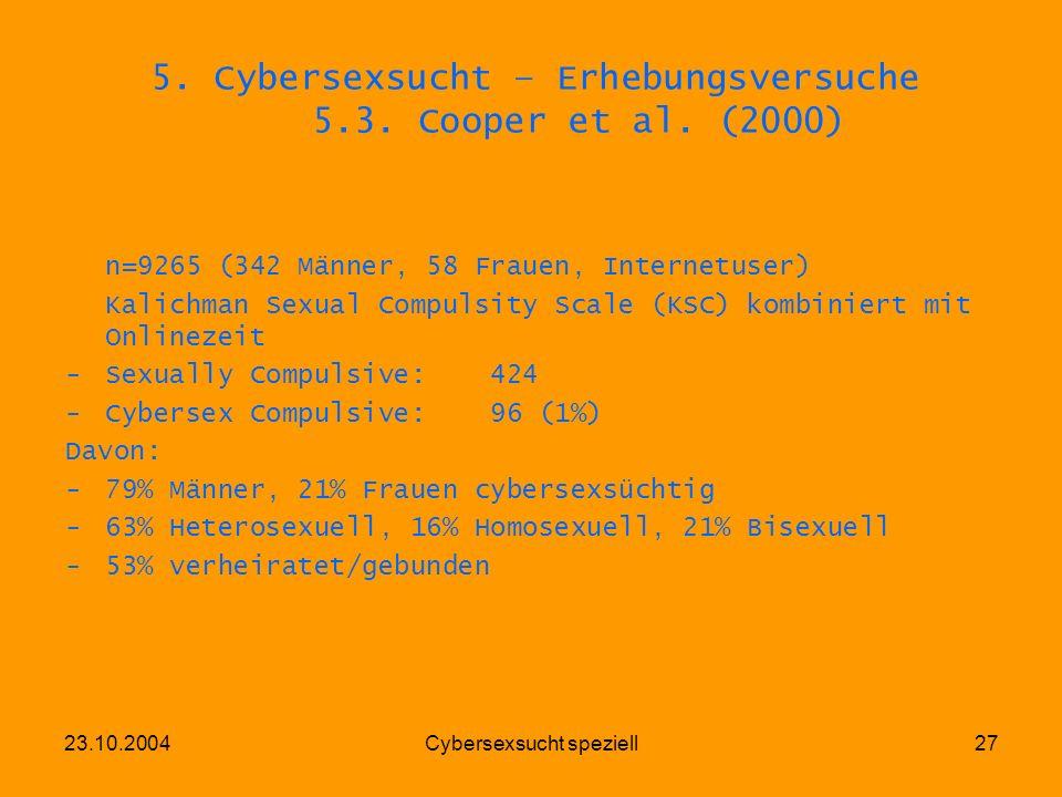 23.10.2004Cybersexsucht speziell27 5. Cybersexsucht – Erhebungsversuche 5.3. Cooper et al. (2000) n=9265 (342 Männer, 58 Frauen, Internetuser) Kalichm