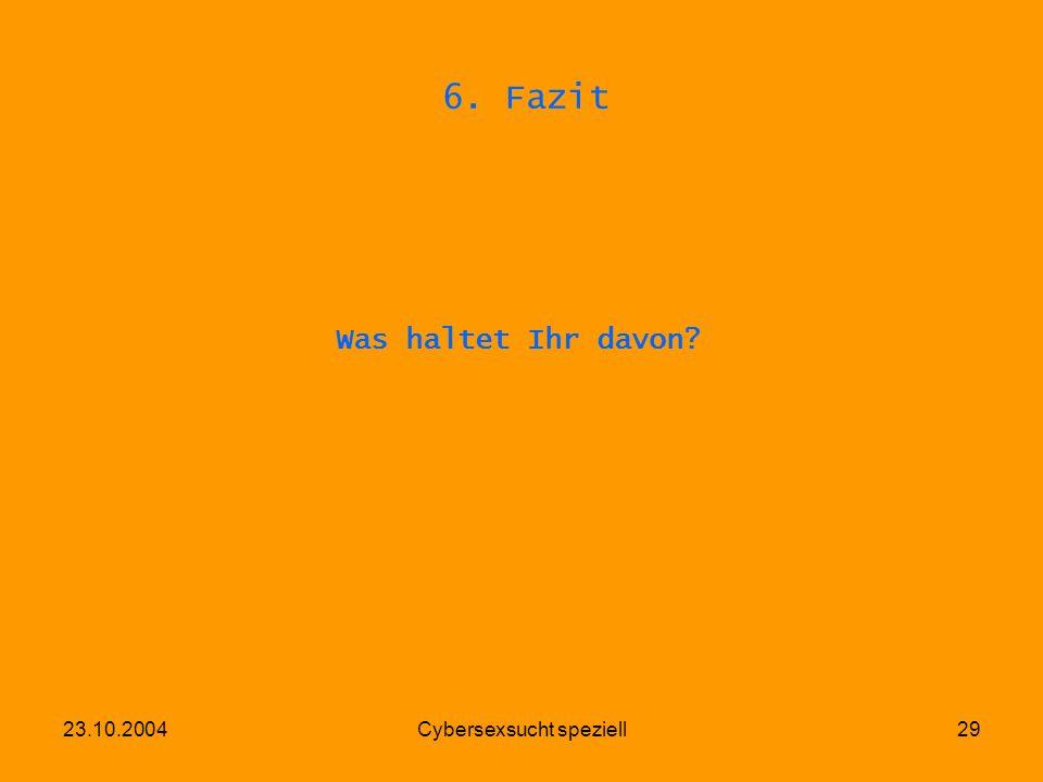 23.10.2004Cybersexsucht speziell29 6. Fazit Was haltet Ihr davon?