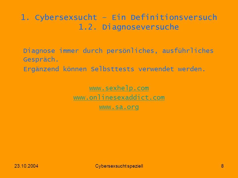 23.10.2004Cybersexsucht speziell8 1. Cybersexsucht – Ein Definitionsversuch 1.2. Diagnoseversuche Diagnose immer durch persönliches, ausführliches Ges