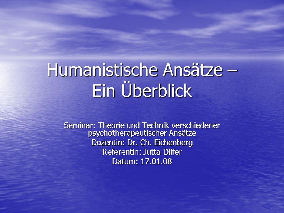 Humanistische Ansätze – Ein Überblick Seminar: Theorie und Technik verschiedener psychotherapeutischer Ansätze Dozentin: Dr. Ch. Eichenberg Referentin