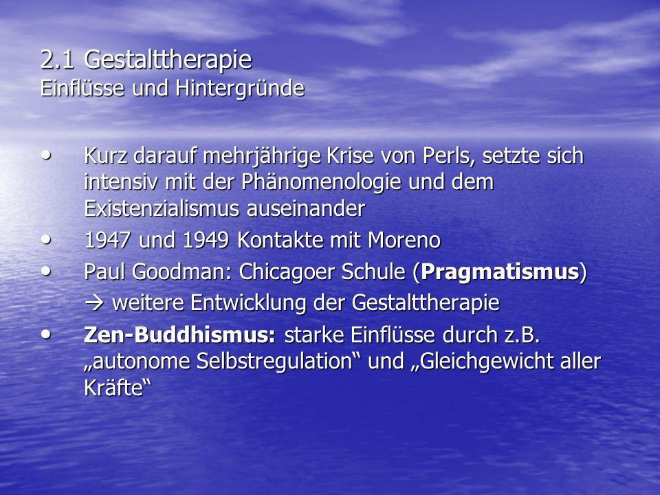 2.1 Gestalttherapie Einflüsse und Hintergründe Kurz darauf mehrjährige Krise von Perls, setzte sich intensiv mit der Phänomenologie und dem Existenzia