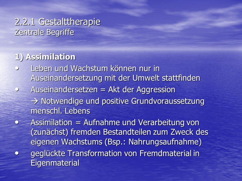 2.2.1 Gestalttherapie Zentrale Begriffe 1) Assimilation Leben und Wachstum können nur in Auseinandersetzung mit der Umwelt stattfinden Leben und Wachs