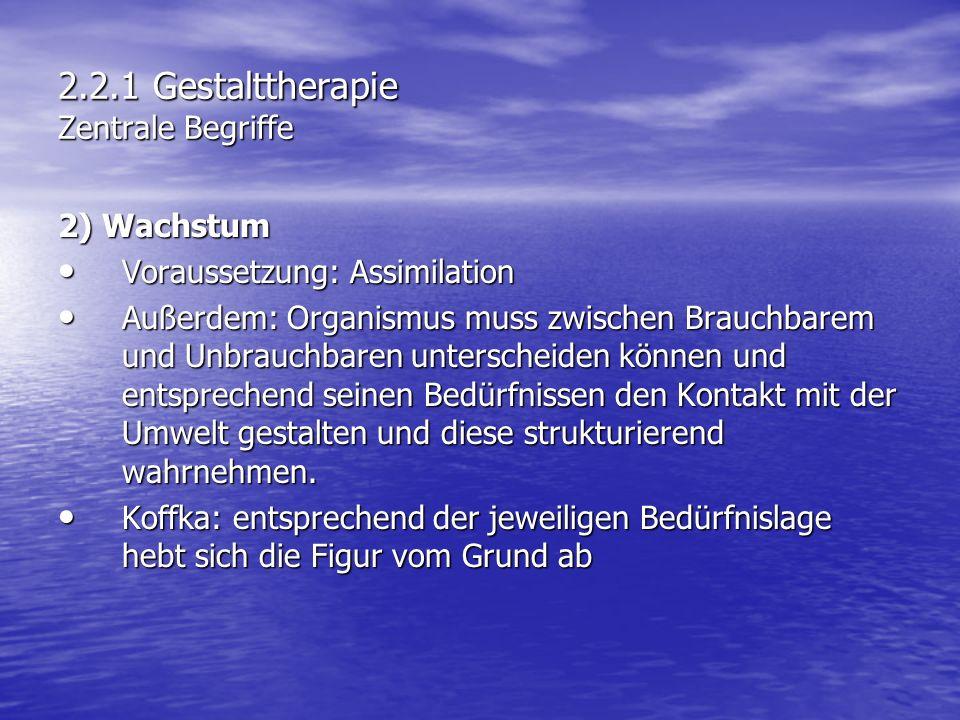 2.2.1 Gestalttherapie Zentrale Begriffe 2) Wachstum Voraussetzung: Assimilation Voraussetzung: Assimilation Außerdem: Organismus muss zwischen Brauchb