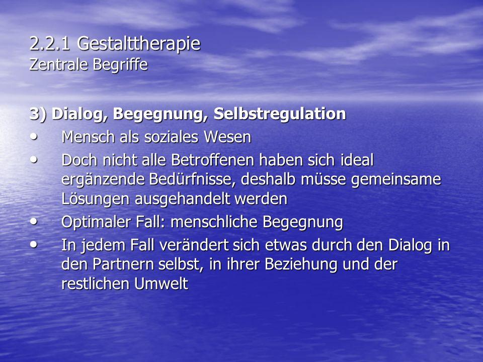 2.2.1 Gestalttherapie Zentrale Begriffe 3) Dialog, Begegnung, Selbstregulation Mensch als soziales Wesen Mensch als soziales Wesen Doch nicht alle Bet