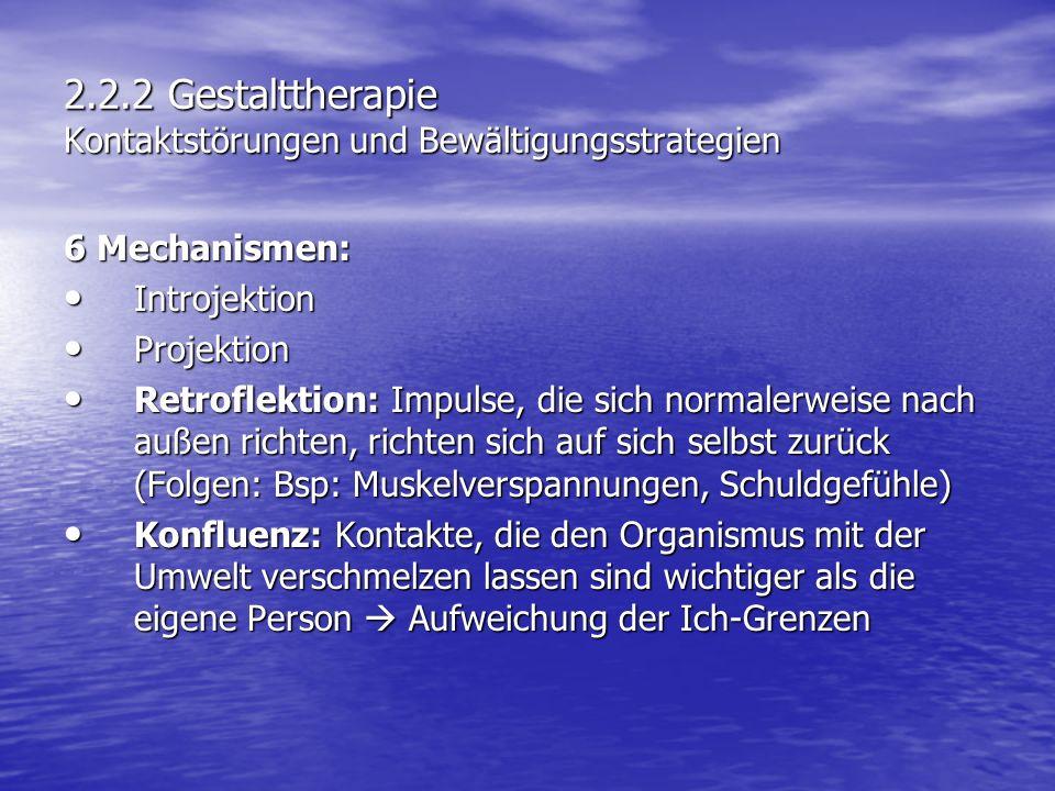 2.2.2 Gestalttherapie Kontaktstörungen und Bewältigungsstrategien 6 Mechanismen: Introjektion Introjektion Projektion Projektion Retroflektion: Impuls