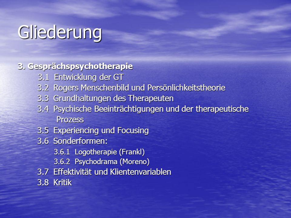 Gliederung 3. Gesprächspsychotherapie 3.1 Entwicklung der GT 3.1 Entwicklung der GT 3.2 Rogers Menschenbild und Persönlichkeitstheorie 3.2 Rogers Mens
