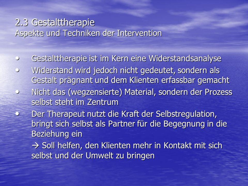 2.3 Gestalttherapie Aspekte und Techniken der Intervention Gestalttherapie ist im Kern eine Widerstandsanalyse Gestalttherapie ist im Kern eine Widers