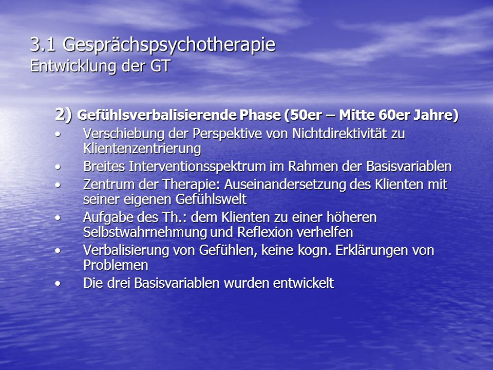 3.1 Gesprächspsychotherapie Entwicklung der GT 2) Gefühlsverbalisierende Phase (50er – Mitte 60er Jahre) Verschiebung der Perspektive von Nichtdirekti
