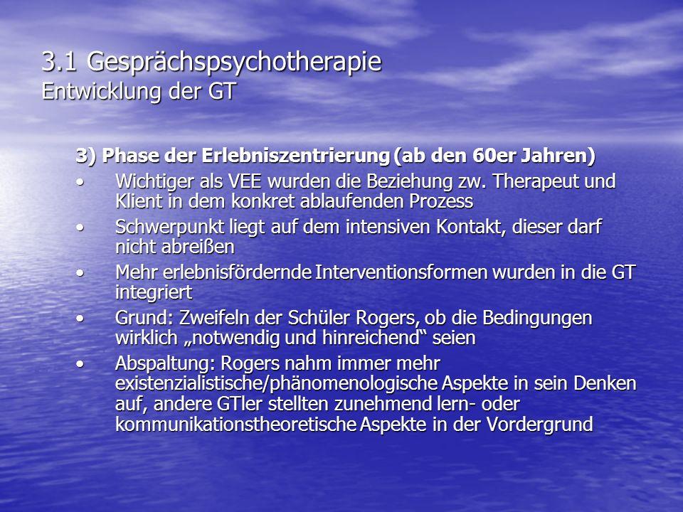 3.1 Gesprächspsychotherapie Entwicklung der GT 3) Phase der Erlebniszentrierung (ab den 60er Jahren) Wichtiger als VEE wurden die Beziehung zw. Therap